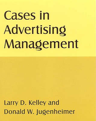 Cases in Advertising Management By Kelley, Larry D./ Jugenheimer, Donald W.