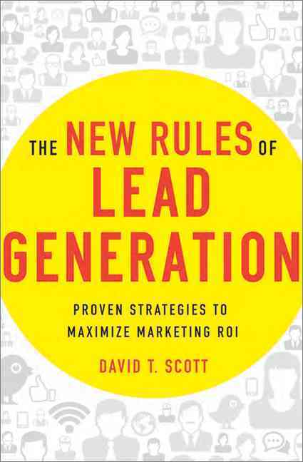 The New Rules of Lead Generation By Scott, David T.